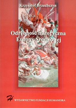 Brzechczyn Odrębność historyczna Europy Środkowej The Historical Distinctiveness of Central Europe Historiografia Rozwój społeczny badanie historia wac0274