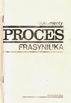 Dokumenty Proces Władysława Frasyniuka Proces Frasyniuka Wladyslaw Frasyniuk Polska Poland Polish history 1976 1980 1981 1982 1989 historia Polski polskie bibuła bibula Solidarność Solidarnosc Solidarity uncensored prints dissident publications wydawnictwa niezależne drugi obieg drugiego obiegu powielane podziemne druki publikacje civil liberty political history law organized repression social ideas and movements underground publications Trials Political crimes and offesses wac0310