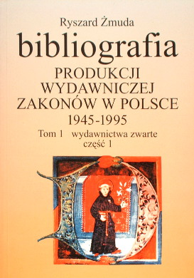 Żmuda Zmuda Bibliografia produkcji wydawniczej zakonów w Polsce 1945 1995 Wydawnictwa zwarte Bibliography Catholic Church Catholicism Kosciol katolicki katolicyzm Religia Christian religion 644044103 642988374 8370721524 83-7072-152-4 9788370721527 978-83-7072-152-7 wad0010