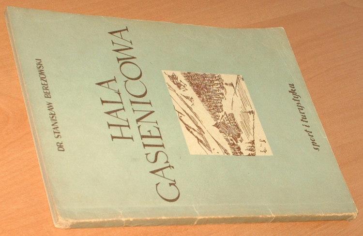 Berezowski-Stanislaw-Hala_Gasienicowa-Zwiezla-monografia-krajoznawcza-Wyd-2-Sport-i-Turystyka-1954-Tatry-gory
