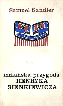 Sandler Indianska Indiańska przygoda Henryka Sienkiewicza Sienkiewicz Indianie American Americana Ameryka Stany Zjednoczone USA United States Western Indians Dziki Zachod Wild West literatura pisarz Sachem  Indians in literature wae0043