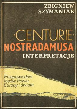 Szymaniak Centurie Nostradamusa Interpretacje Przepowiednie Prophecies Occultism Nostradamus Forecasts Nostradamus Centuries astrologiques Astrologia wae0064