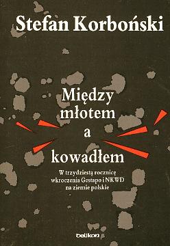 Korboński Korbonski Między młotem a kowadłem Miedzy mlotem a kowadlem 838514305X 83-85143-05-X 9788385143055 9788385143055 1939 okupacja niemiecka sowiecka Gestapo NKWD wae0071