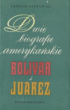 Łepkowski Lepkowski Dwie biografie amerykańskie Bolivar i Juarez Ameryka Meksyk Boliwia Bolivia Colombia Kolumbia Peru Ekwador Ecuador Panama Venezuela Wenezuela historia Latin America Mexico Biography wae0112