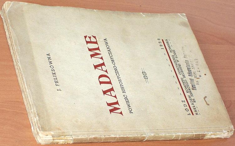 Feliksowna-J-Madame-Powiesc-historyczno-obyczajowa-Lodz-Komitet-Odnowienia-Pomnika-ks-Ignacego-Skorupki-1938-wojna-1920