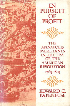 Merchants Maryland Annapolis History Commerce Economic Papenfuse Edward In pursuit of profit The Annapolis merchants in the era of the American Revolution Americana USA United States wae0128