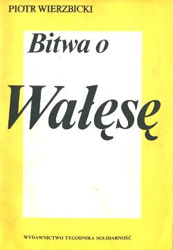 Wierzbicki Bitwa o Wałęsę Wałęsa Walesa Solidarność Solidarnosc Solidarity wba0030