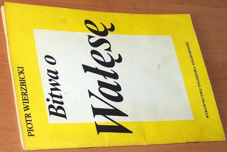 Wierzbicki-Piotr-Bitwa-o-Walese-Warszawa-Wydawnictwo-Tygodnika-Solidarnosc-czewiec-1990-Walesa-Solidarity