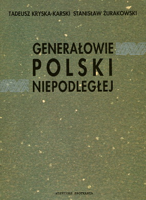 Kryska-Karski Żurakowski Zurakowski Generalowie Generałowie Polski niepodległej The Generals of Independnent Poland Biography Marshals Admirals biografie słowniki General Geschichte Biographie Polen wba0041