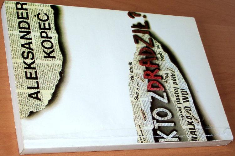 Kopec-Aleksander-Kto-zdradzil-Warszawa-Wydawnictwo-Projekt-1995