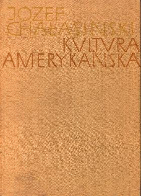 Chałasiński Chalasinski Kultura amerykańska Formowanie się kultury narodowej w Stanach Zjednoczonych Ameryki kultura socjologia American Americana Ameryka Stany Zjednoczone USA United States wba0049