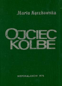 Kączkowska Kaczkowska Ojciec Kolbe Maksymilian Maria święty swiety saint biografia Biography Orłowska-Gabryś wba0059