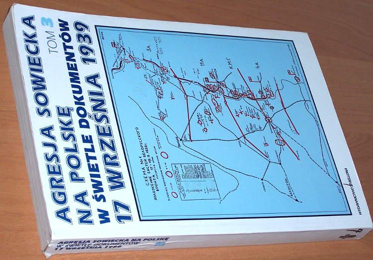 Agresja-sowiecka-na-Polske-w-swietle-dokumentow-17-wrzesnia-1939-T-3-Dzialania-wojsk-Frontu-Bialoruskiego-Bellona-1995