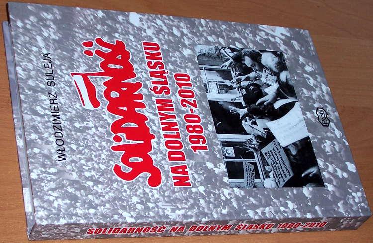 Suleja-Wlodzimierz-Solidarnosc-na-Dolnym-Slasku-1980-2010-Wroclaw-Wydawnictwo-Profil-2010-Solidarity