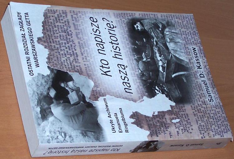 Kassow-Samuel-Kto-napisze-nasza-historie-Ostatni-rozdzial-zaglady-warszawskiego-getta-Ukryte-archiwum--Ringelbluma-2010