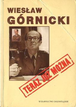 Górnicki Gornicki Teraz już można Ze wspomnień kulawego szerpy Statesmen Poland Biography Foreign relations Politics government 8370233252 83-7023-325-2 9788370233259 978-83-7023-325-9 wba0143