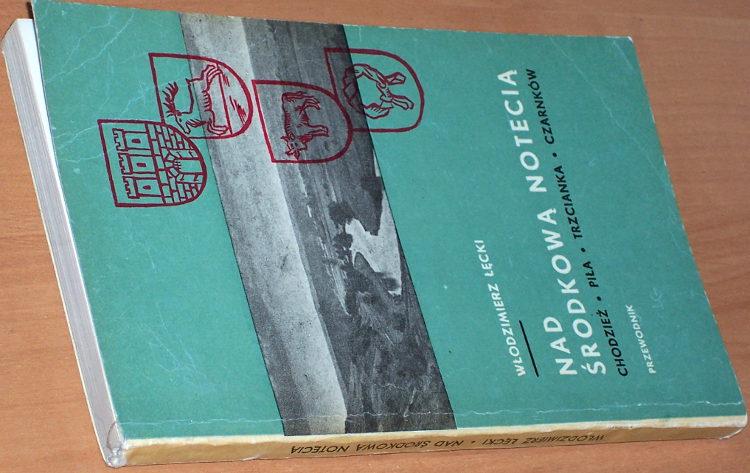 Lecki-Wlodzimierz-Nad-srodkowa-Notecia-Chodziez-Pila-Trzcianka-Czarnkow-Przewodnik-Poznan-Wydawnictwo-Poznanskie-1967