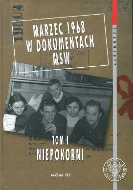 Marzec 1968 Niepokorni Dąbrowski Gontarczyk Tomasik Wydarzenia marcowe College students Poland Political activity Sources Student strikes Politics government 9788360464670 978-83-60464-67-0 8360464677 83-60464-67-7 wba0153