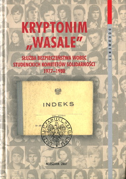 Kryptonim Wasale SB Służba Bezpieczeństwa wobec Studenckich Komitetów Solidarności 1977-1980 SKS Kamiński Waligóra 9788360464380 978-83-60464-38-0 8360464383 83-6046-438-3 Student movements Poland Sources College students Political activity Sluzba Bezpieczenstwa Pologne Mouvements etudiants Jeunesse Contestation Repression politique Opposition Student Polen Geschichte Quelle Staatsschutz Studentenvereinigung wba0155