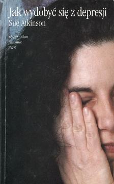 Atkinson Jak wydobyć się z depresji Radzicki Climbing out depression practical guide for sufferers 8301127430 83-01-12743-0 9788301127435 978-83-01-12743-5 Depresja nerwowa psychiczna zapobieganie leczenie Strategie życia Myślenie negatywne lęki zmartwienia napady paniki gniew poczucie winy samoocena stres wba0161