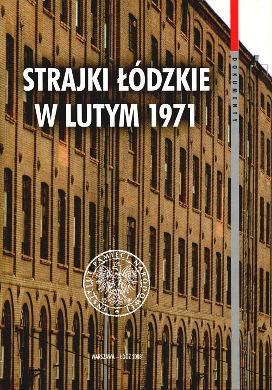 Strajki łódzkie w lutym 1971 Geneza przebieg i reakcje władz Strikes Poland Lodz Łódź History Textile industry 8360464693 83-60464-69-3 9788360464694 978-83-60464-69-4 wba0199