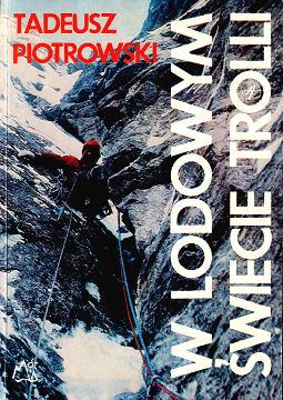 Piotrowski W lodowym świecie Trolli 8321725414 9788321725413 83-217-2541-4 978-83-217-2541-3 21756678 Romsdal Region Norway description travel Norwegia Alpinizm zimowy zima wspinaczka góry Gory Mountains Wspinacz Climber Mountaineer Mountaineers Biography Poland Alpinist Wspinaczka Mountainering expeditions Climbing Trollryggen Trollveggen wba0202