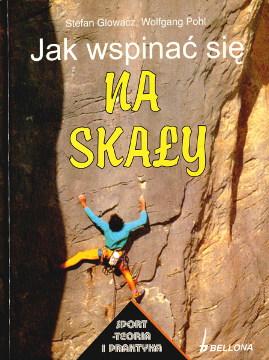 Glowacz Pohl Jak wspinać się na skały Richtig Freiklettern 9788311089389 978-83-11-08938-9 8311089388 83-11-08938-8 Sport Alpinizm Pindel wspinaczka wspinacz poradnik Gory Mountains Alpinism Wspinacz Climber Mountaineer Alpinist Taternictwo Wspinaczka Mountaineering Climbing wba0205