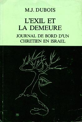Dubois L#146;exil et la demeure Journal de bord d'un chretien en Israel 1962 1983 Judaism  Relations  Christianity Zionism Israel christianisme judaisme judaïsme wba0215