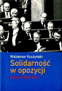 Kuczyński Kuczynski Solidarność w opozycji Dziennik 1993-1997 Unia Demokratyczna Unia Wolności Polska polityka Pamiętnik 8375612200 83-7561-220-0 9788375612202 978-83-7561-220-2 Solidarnosc 1993 1994 1995 1996 1997 wba0220