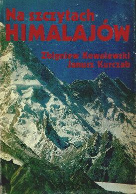Kowalewski Kurczab Na szczytach Himalajów 8321724124 83-217-2412-4 9788321724126 978-83-217-2412-6 Himalaje alpinizm Gory Mountains Himalaya Himalayas Himal Alpinizm Alpinism Wspinacz Climber Mountaineer Alpinist Wspinaczka Mountaineering Climbing Karakorum Annapurna Mount Everest Nanga Parbat K2 Cho Oyu Makalu Kangchendzönga Yalung Kang Manaslu Lhotse Dhotse Shar Gasherbrum Falchan Kangri Dhaulagiri Shisha Pangma Batura Shispare Distaghil Sar Kunyang Chhish Masherbrum Chogolisa Nanda Devi Himalchuli Nuptse Kangbachen Trango Tower Changabang Amai Dablang Jannu wba0223