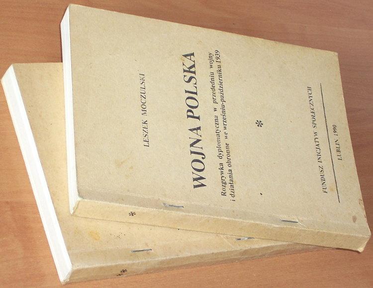 Moczulski-Wojna-polska-Rozgrywka-dyplomatyczna-w-przededniu-wojny-i-dzialania-obronne-1939-1-2-Lublin-FIS-1990