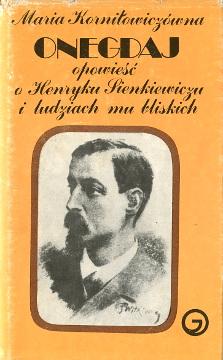 Korniłowiczówna Onegdaj Opowieść o Henryku Sienkiewiczu i ludziach mu bliskich Sienkiewicz 837007037X 83-7007-037-X 9788370070373 978-83-7007-037-3 Biography biografia Literatura Literature Literary wba0242