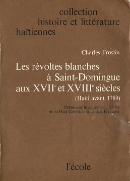 Frostin revoltes blanches a Saint-Domingue aux XVIIe et XVIIIe siecles Haiti avant 1789 Santo Domingo 2211911463 2-211-91146-3 9782211911467 978-2-211-91146-7 Aufruhr Geschichte Kolonie französische Amerika wba0256