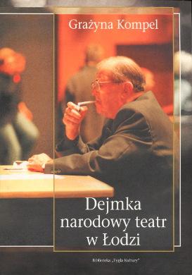 Kompel Dejmka narodowy teatr w Łodzi Lodzi Lodz Łódź Teatr Nowy History historia 9788388552519 978-83-88552-51-9 8388552511 83-88552-51-1 Theater reżyser biografia Biography wba0258