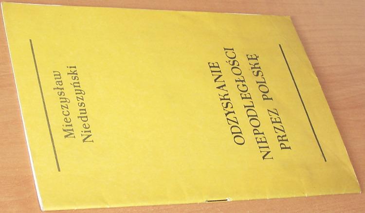 Nieduszynski-Mieczyslaw-Odzyskanie-niepodleglosci-przez-Polske-Warszawa-Archikonfraternia-Literacka-1986-wyd-anonimowe