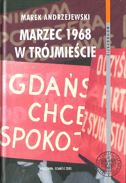 Andrzejewski Marzec 1968 w Trójmieście Trojmiescie Gdańsk Gdynia Sopot wydarzenia marcowe 9788360464731 978-83-60464-73-1 College students Political activity Poland Student strikes 8360464731 83-60464-73-1 Resistance politique Pologne Journees de mars Opór wobec władzy Studentenrevolte Polen Achtundsechziger Protestbewegung Studentenbewegung Unruhen Danzig Gdingen Zoppot wba0273
