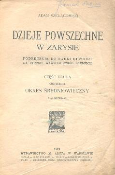 Szelągowski Szelagowski Dzieje powszechne w zarysie Podręcznik do nauki historji okres średniowieczny historia szkoł średnia 1919 Jóźwiak Sabina wba0287