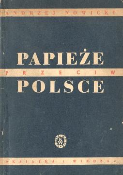 Nowicki Papieże przeciw Polsce Doświadczenia dziesięciu stuleci naszych dziejów papież papiez Watykan kościół Catholic Church Poland Papacy Attitudes  wba0288