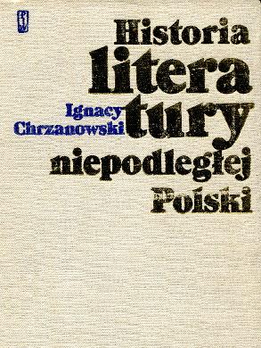 Chrzanowski Historia literatury niepodległej Polski 965 1795 Jakubowski Gomulicki Literatura Literature Polish Polska Poland polski Polnisch Literatur Geschichte litte´rature polonaise wba0300