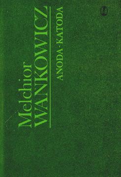 Wańkowicz Wankowicz Anoda katoda Międzyepoka Jodełka-Burzecki Biography 8308013465 9788308013465 83-08-01346-5 978-83-08-01346-5 8308013554 83-08-01355-4 9788308013557 978-83-08-01355-7 wba0307