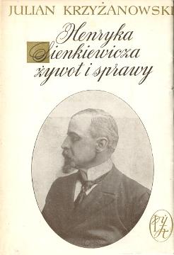 Krzyżanowski Krzyzanowski Henryka Sienkiewicza żywot i sprawy Ludzie Żywi Zywi Henryk Sienkiewicz Literatura Literature Literary Biografia Biography wba0311