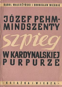 Małcużyński Malcuzynski Wiernik Józef Pehm-Mindszenty szpieg w kardynalskiej purpurze kardynał Węgry wba0316