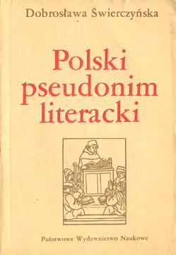 Świerczyńska Swierczynska Polski pseudonim literacki Literatura polska historia Pseudonimy kryptonimy kryptonim Anonyms pseudonyms Polish 8301045620 83-01-04562-0 9788301045623 978-83-01-04562-3 wba0329