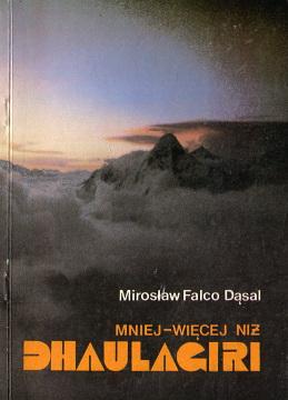 Falco-Dąsal Mniej-więcej niż Dhaulagiri Falco Dasal Dąsal Mniej-wiecej niz Himalaje wspinaczka alpinizm góry Gory Mountains Himalayas Himalaya Himal Wspinacz Climber Mountaineer Mountaineers Wspinaczka Mountainering expeditions Climbing Alpinizm sport Alpinist 837020080X 83-7020-080-X 9788370200800 978-83-7020-080-0 wba0348