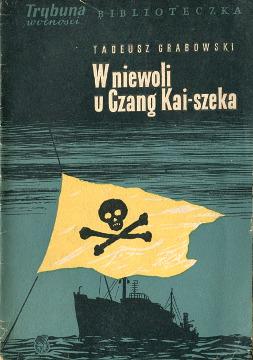 Krogulski Grabowski W niewoli u Czang Kai-szeka dziennik marynarza statku Praca Marynarze Polska PRL 1953 1954 Stany Zjednoczone USA polityka Tajwan Chiny wba0358