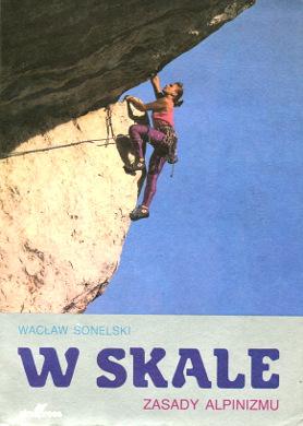 Sonelski W skale Zasady alpinizmu Koperkiewicz Okoński Bularz Alpinizm 8370200672 83-7020-067-2 978-83-7020-067-1 9788370200671 Sas Nowosielski Loska wspinaczka góry mountains alpinism wba0362