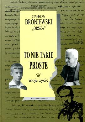 Broniewski To nie takie proste Moje życie biografia Armia Krajowa Szare Szeregi Związek Harcerstwa Polskiego ZHP historia Wojna światowa ruch oporu 8386747722 83-86747-72-2 9788386747726 978-83-86747-72-6 wba0382
