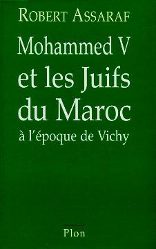 Assaraf Mohammed V et les Juifs du Maroc a l'époque de Vichy Mohammed cinq Mohammed 5 Alawites Histoire marocains Jews Morocco History Persécutions France Ethnic relations 2259187250 2-259-18725-0 9782259187251 978-2-259-18725-1 Abitbol Maroko Żydzi zydzi wba0399