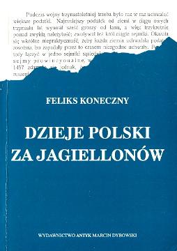 Koneczny Dzieje Polski historia Jagiellonowie 8386482508 83-86482-50-8 9788386482504 978-83-86482-50-4 Poland History wba0405