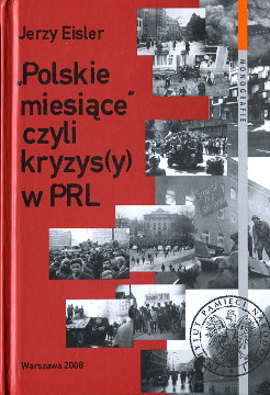 Eisler Polskie miesiące czyli kryzys w PRL kryzysy Ruchy społeczne Polska Opór wobec władzy Zamieszki polityka rząd Związek Radziecki Politische Krise Polen Konflikt społeczny Protestbewegung Government Resistance Poland History 20th century Soviet Union Politics Social conditions Foreign relations Resistance politique Pologne Mouvements anticommunistes Greves lockout Chantiers navals Lenine Journees de mars Emeutes Politique gouvernement 9788376290195 978-83-7629-019-5 8376290193 83-7629-019-3 wba0420
